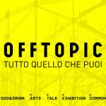 Torino Youth Centre presenta OFF TOPIC, #tuttoquellochepuoi