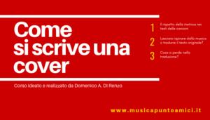 COME SI SCRIVE UNA COVER: Il rispetto della metrica nei testi delle canzoni; Lasciarsi ispirare dalla musica o tradurre il testo originale?; Cosa si perde nella traduzione?