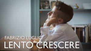 """Fabrizio Luglio, esce il videoclip di """"Lento Crescere"""""""