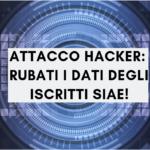 Attacco hacker: rubati i dati degli iscritti SIAE!