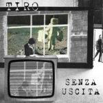 Si intitola SENZA USCITA l'album d'esordio dei TIRO, band alternative rock