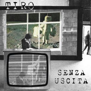 Si intitola SENZA USCITA l'album d'esordio dei TIRO, band alternative rock
