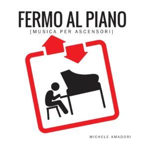 Ecco Fermo al piano, il nuovo disco di Michele Amadori